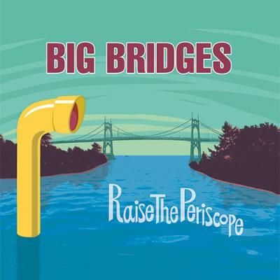 BIG BRIDGES / Raise The Periscope EP