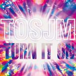 TOSJM / Turn It On